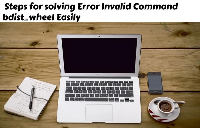 error invalid command bdist_wheel